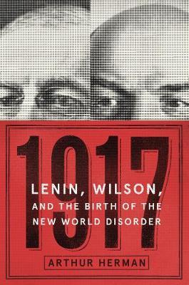 1917: Lenin, Wilson, and the Birth of the New World Disorder (Hardback)