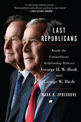 The Last Republicans: Inside the Extraordinary Relationship Between George H.W. Bush and George W. Bush (Paperback)