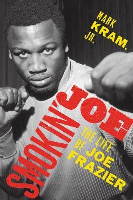 Smokin' Joe: The Life of Joe Frazier (Paperback)