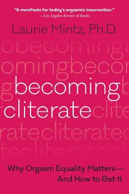 Becoming Cliterate: Why Orgasm Equality Matters--and How to Get it (Paperback)