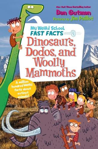 My Weird School Fast Facts: Dinosaurs, Dodos, and Woolly Mammoths - My Weird School Fast Facts 6 (Paperback)