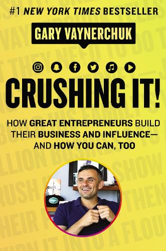 Crushing It!: How Great Entrepreneurs Build Business and Influence-and How You Can, Too (Hardback)
