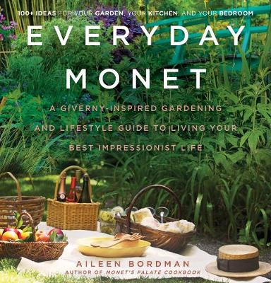 Everyday Monet: A Giverny-Inspired Gardening and Lifestyle Guide to Living Your Best Impressionist Life (Hardback)