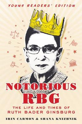 Notorious RBG: Young Readers' Edition: The Life and Times of Ruth Bader Ginsburg (Hardback)