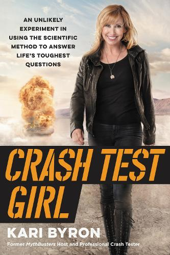 Crash Test Girl: An Unlikely Experiment in Using the Scientific Method to Answer Life's Toughest Questions (Hardback)
