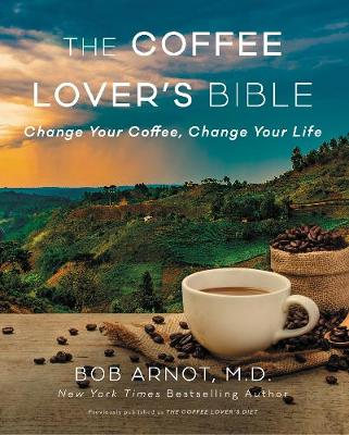 The Coffee Lover's Bible: Change Your Coffee, Change Your Life (Paperback)