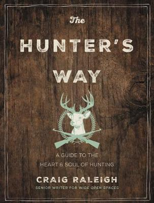 The Hunter's Way: A Guide to the Heart and Soul of Hunting (Hardback)