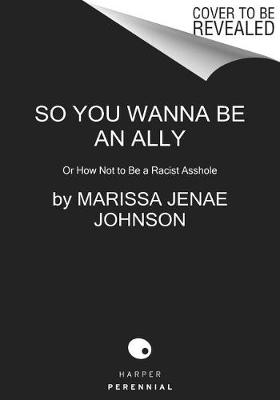 So You Wanna Be an Ally: Or How Not to Be a Racist Asshole (Paperback)