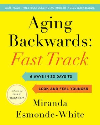 Aging Backwards: Fast Track: 6 Ways in 30 Days to Look and Feel Younger - Aging Backwards 3 (Hardback)