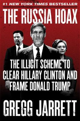 The Russia Hoax: The Illicit Scheme to Clear Hillary Clinton and Frame Donald Trump (Paperback)