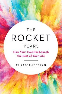 The Rocket Years: How Your Twenties Launch the Rest of Your Life (Hardback)