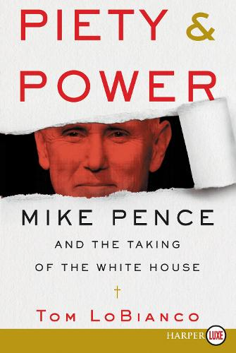 Piety & Power: Mike Pence and the Taking of the White House [Large Print] (Paperback)