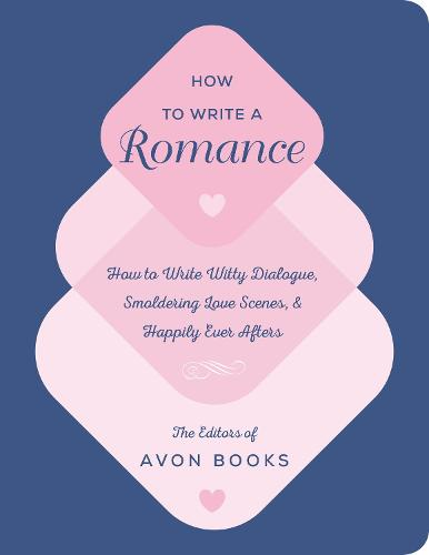 How to Write a Romance: Or, How to Write Witty Dialogue, Smoldering Love Scenes, and Happily Ever Afters (Hardback)