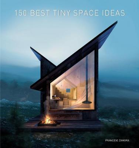 150 Best Tiny Space Ideas (Hardback)