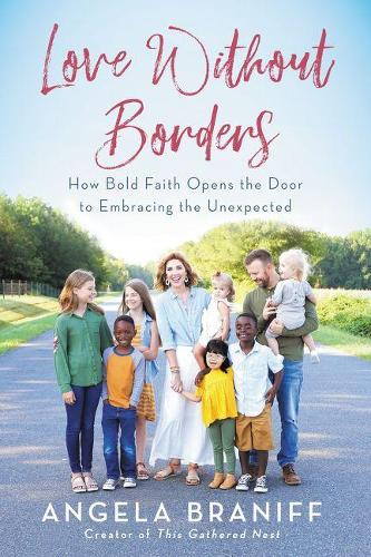 Love Without Borders: How Bold Faith Opens the Door to Embracing the Unexpected (Hardback)