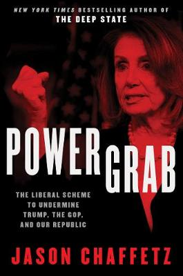 Power Grab: The Liberal Scheme to Undermine Trump, the GOP, and Our Republic (Hardback)