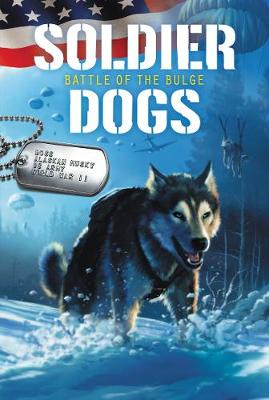 Soldier Dogs #5: Battle of the Bulge - Soldier Dogs 5 (Paperback)