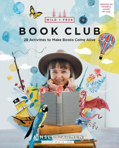 Wild and Free Book Club: 28 Activities to Make Books Come Alive - Wild and Free (Paperback)