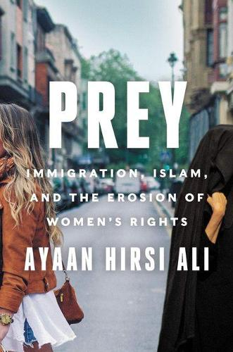Prey: Immigration, Islam, and the Erosion of Women's Rights (Hardback)