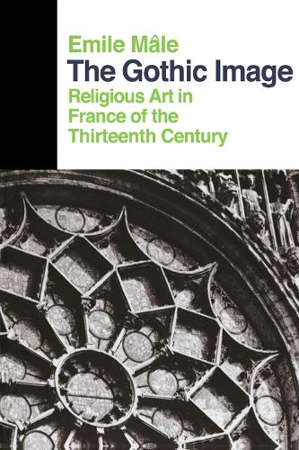 The Gothic Image: Religious Art In France Of The Thirteenth Century (Paperback)