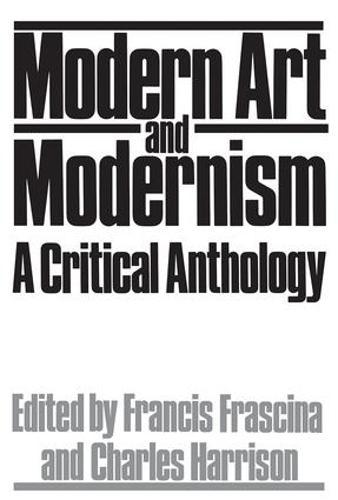 Modern Art And Modernism: A Critical Anthology (Paperback)