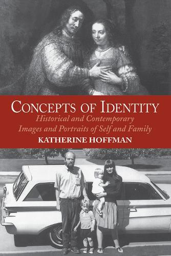 Concepts Of Identity: Historical And Contemporary Images And Portraits Of Self And Family (Paperback)