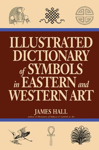 Illustrated Dictionary Of Symbols In Eastern And Western Art (Paperback)