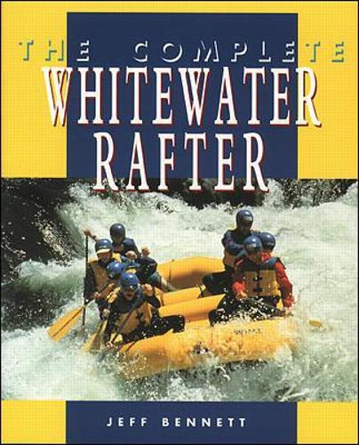 The Complete Whitewater Rafter (Paperback)