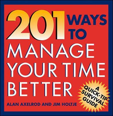201 Ways to Manage Your Time Better - Quick-tip Survival Guides S. (Paperback)