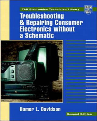 Troubleshooting and Repairing Consumer Electronics without a Schematic - TAB Electronics Technical Library (Paperback)