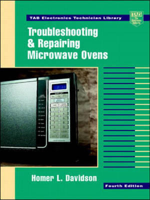 Troubleshooting and Repairing Microwave Ovens - TAB Electronics Technical Library (Hardback)