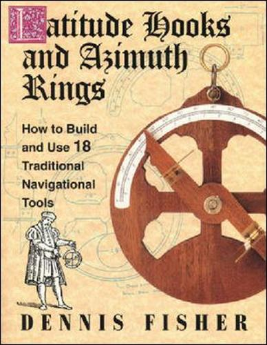 Latitude Hooks and Azimuth Rings: How to Build and Use 18 Traditional Navigational Tools (Paperback)