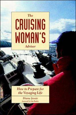 The Cruising Woman's Advisor: How to Prepare for the Voyaging Life (Paperback)