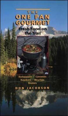 The One Pan Gourmet: Fresh Food on the Trail (Paperback)