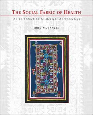 The Social Fabric of Health: An Introduction to Medical Anthropology (Hardback)