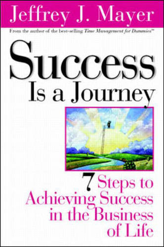 Success is a Journey: 7 Steps to Achieving Success in the Business of Life (Hardback)