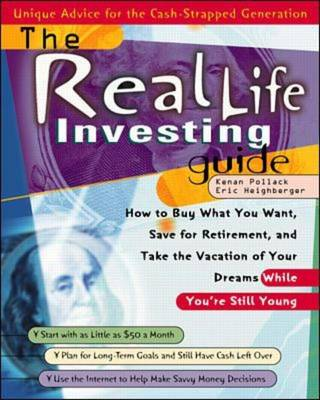 The Real Life Investing Guide: How to Buy Whatever You Want, Save for Retirement and Take the Vacation of Your Dreams While You're Still Young (Paperback)