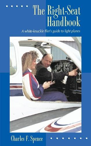 The Right Seat Handbook: A White-knuckle Flier's Guide to Light Planes (Paperback)