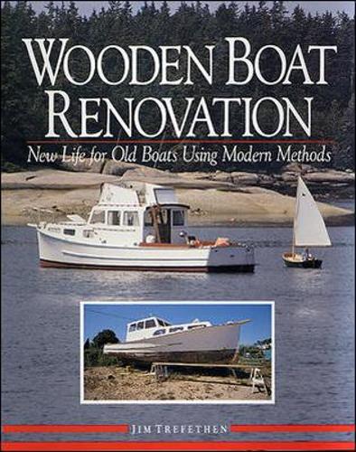 Wooden Boat Renovation: New Life for Old Boats Using Modern Methods (Hardback)