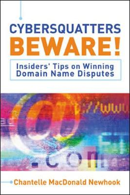 Cybersquatters Beware!: Insiders' Tips on Winning Domain Name Disputes (Paperback)