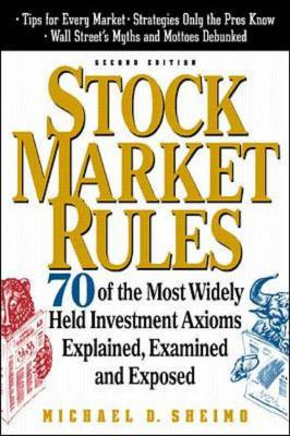 Stock Market Rules: 70 of the Most Widely Held Investment Axioms - Explained, Examined and Exposed (Paperback)