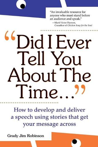 Did I Ever Tell You About the Time: How to Develop and Deliver a Speech Using Stories that Get Your Message Across (Paperback)