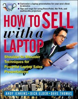 How to Sell with a Laptop: Shoulder-to-Shoulder Techniques for Powerful Laptop Sales Presentations (Paperback)