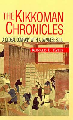 The Kikkoman Chronicles: A Global Company with a Japanese Soul (Hardback)