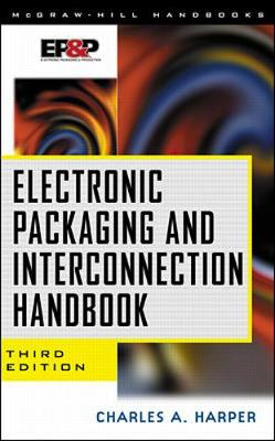 Electronic Packaging and Interconnection Handbook - Electronic Packaging and Interconnection (Hardback)