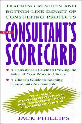 The Consultant's Scorecard: Tracking Results and Bottom-line Impact of Consulting Projects (Hardback)