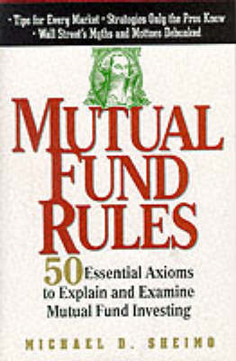 Mutual Fund Rules: 50 Essential Axioms to Explain and Examine Mutual Fund Investing (Hardback)