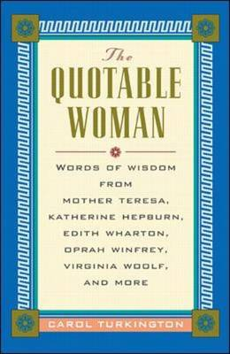 The Quotable Woman: Wisdom from Mother Theresa, Hillary Clinton, Edith Wharton, Oprah Winfrey, Jacqueline Kennedy Onassis, Virginia Woolf, Elizabeth Dole, Eleanor Roosevelt, Katherine Hepburn and More (Hardback)