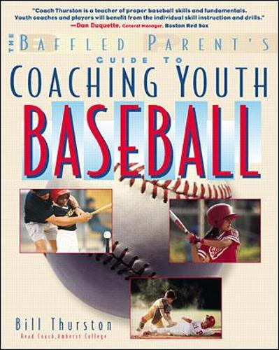 The Baffled Parent's Guide to Coaching Youth Baseball - Baffled Parent's Guides (Paperback)