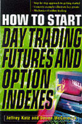 How to Get Started Day Trading Futures and Options Indices (Hardback)